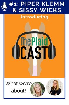 "Welcome to The Plaidcast! It's a weekly horse show inspired gab fest hosted by Piper Klemm, PhD, publisher of The Plaid Horse magazine, and USEF ""R"" judge, rider, trainer and Plaid Horse editor Sissy Wicks. Guests include Olympian equestrians, top hunter/jumper and equitation riders, trainers, horse show managers and industry insiders. Plus in depth convos on topics that matter: horsemanship, collegiate equestrian, the state of our sport and horse show how to's for riders at every level."