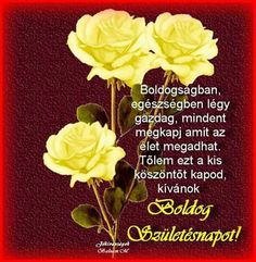 BOLDOG SZÜLETÉSNAPOT   KIVÁNOK KESERÜ JÓZSI Happy Brithday, Birthday Name, Name Day, Birthday Greetings, Greeting Cards, Herbs, Names, Blessed, Flowers