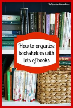 How To Organize Books Shelves That Have Lots Of Books | The Glamorous Housewife
