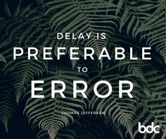 """Quote of the day: """"Delay is preferable to error."""" - Thomas Jefferson"""
