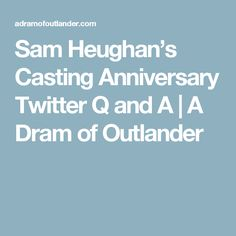 Sam Heughan's Casting Anniversary Twitter Q and A   A Dram of Outlander