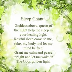 Wicca Teachings Here is a chant to say at night if you are having trouble sleeping. If you do suffer from sleeping problems or restless nights, try some of these remedies below: CHAMOMILLE - It is a wonderful sleep inducing and readily available in tea form. MELATONIN ...