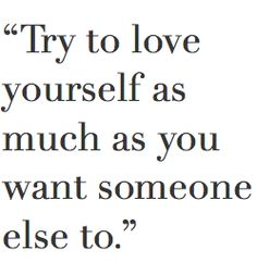 And you are only going to know and love yourself by first knowing and loving He who made you and knows you best.