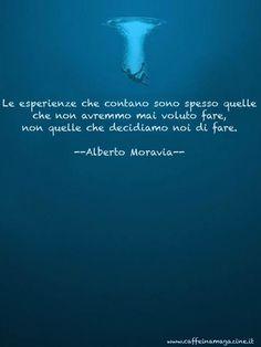 Le esperienze che contano sono spesso quelle che non avremmo mai voluto fare, non quelle che decidiamo di fare - Alberto Moravia.