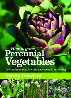 How to Grow Perennial Vegetables: Low-Maintenance, Low-Impact Vegetable Gardening by Martin Crawford. $17.79. Publication: August 27, 2012. Publisher: Green Books (August 27, 2012)