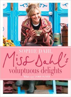 Miss Dahl's Voluptuous Delights: The Art of Eating a Little of What You Fancy eBook: Sophie Dahl: Amazon.co.uk: Kindle Store