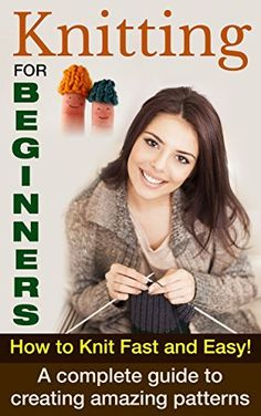 Knitting For Beginners: How To Knit Fast And Easy! A Complete Guide To Creating Amazing Patterns (Knitting For Beginners, How To Knit, Knitting Patterns Book 1) by Paul Bradley, http://www.amazon.com/dp/B00QU6WIIK/ref=cm_sw_r_pi_dp_PN-Kub1QV4K04