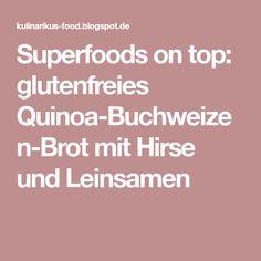 Superfoods on top: glutenfreies Quinoa-Buchweizen-Brot mit Hirse und Leinsamen