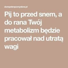 Pij to przed snem, a do rana Twój metabolizm będzie pracował nad utratą wagi Keep Fit, You Are My Sunshine, Food Cravings, Best Weight Loss, Weight Loss Motivation, Healthy Tips, Natural Health, At Home Workouts, Helpful Hints
