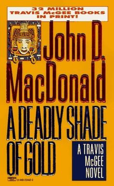 book cover of A Deadly Shade of Gold (Travis McGee, book by John D MacDonald I Love Books, Good Books, Books To Read, John Mcdonald, Shades Of Gold, Say More, Classic Books, Album Covers, Book Covers