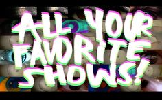All Your Favorite Shows!