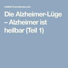 Die Alzheimer-Lüge – Alzheimer ist heilbar (Teil 1)