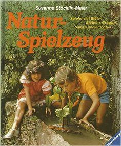Naturspielzeug: Spielen mit Blüten, Blättern, Gräsern, Samen, Früchten: Amazon.de: Susanne Stöcklin-Meier: Bücher