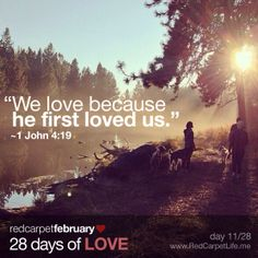 "Day 11/28: ""We love because he first loved us."" ~1 John 4:19 