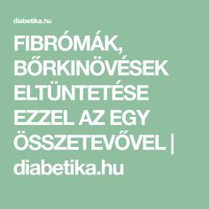 FIBRÓMÁK, BŐRKINÖVÉSEK ELTÜNTETÉSE EZZEL AZ EGY ÖSSZETEVŐVEL | diabetika.hu