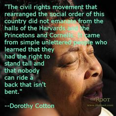 """It came from simple, unlettered people who learned that they had the right to stand tall, and that nobody can ride a back that isn't bent."" Dorothy Cotton, born 1930. Read more about her work at the click."