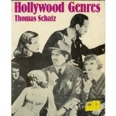 Hollywood Genre - Thomas Schatz - A genre approach provides the most effective means for understanding, analyzing and appreciating the Hollywood cinema.