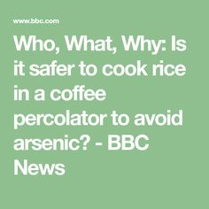 Who, What, Why: Is it safer to cook rice in a coffee percolator to avoid arsenic? - BBC News