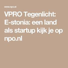 VPRO Tegenlicht: E-stonia: een land als startup kijk je op npo.nl