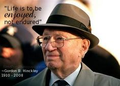 Gordon B. Hinckley....... he reminds me to keep my chin up, put a smile on my face and work hard!