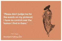 Please Don't Judge My Pinterest // Haha! http://www.ShutUpImTalking.com