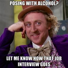willywonka - posing with alcohol? let me know how that job interview goes