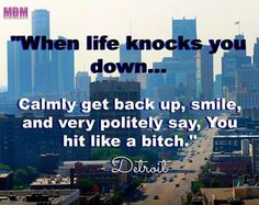 When life knocks you down. Get Back Up, Knock Knock, Detroit, Best Quotes, Michigan, Sayings, Funny, Life, Baby