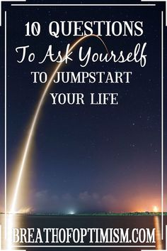 10 questions to ask yourself to jumpstart your life  |  Breathofoptimism.com