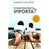 O que realmente importa? – Anderson Cavalcante
