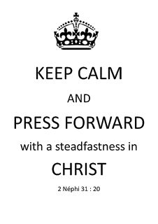 KEEP CALM AND PRESS FORWARD WITH A STEADFASTNESS IN CHRIST