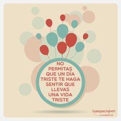 No permitas que un día triste te haga sentir que llevas una vida triste http://frasesqueinspirantudia.estudiantes.info