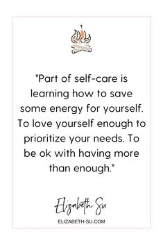 """""""Part of self-care is learning how to save some energy for yourself. To love yourself enough to prioritize your needs. To be ok with having more than enough."""" Quote about self-care and loving yourself. It's okay to put your own needs first and it's not selfish. #quote #selfcare #reflection #greed"""