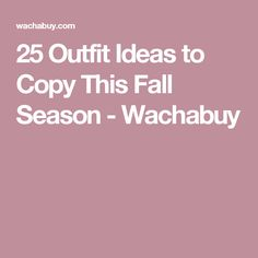 25 Outfit Ideas to Copy This Fall Season - Wachabuy