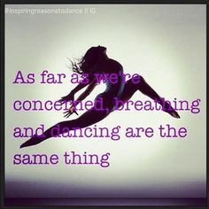 As far as we're concerned breathing and dancing are the same thing.