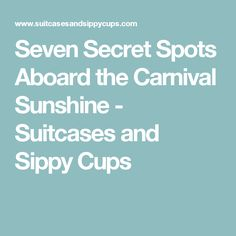 Seven Secret Spots Aboard the Carnival Sunshine - Suitcases and Sippy Cups