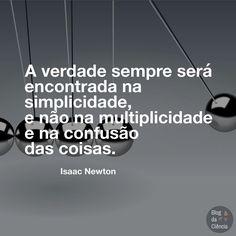 """""""A verdade sempre será encontrada na simplicidade, e não na multiplicidade e na confusão das coisas.""""  — Isaac Newton #sciquote #ciência #verdade #simplicidade #newton #isaacnewton"""