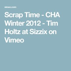 Scrap Time - CHA Winter 2012 - Tim Holtz at Sizzix on Vimeo