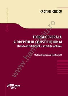 Teoria generala a dreptului constitutional. Drept constitutional si institutii politice - Ionescu