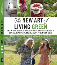 New Book! The New Art of Living Green. Photography: Bianca Brandon-Cox, Authors: Erica Palmcrantz, Aziz and Susanne Hovenäs, http://www.amazon.com/The-New-Art-Living-Green/dp/1628737395