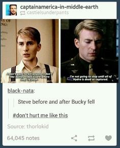 This picture is the single most torturous one I have yet to find in the fandom. Once Bucky fell, it became personal to Steve and I'm pretty sure he became suicidal as the movie progressed. Especially since it progressed without Bucky, the one person he always had even when he had nothing and now he's crying his eyes out and endlessly drinking trying to forget when he knows he can't and wants to kill people  This picture speaks so many things to me for those reasons and more.