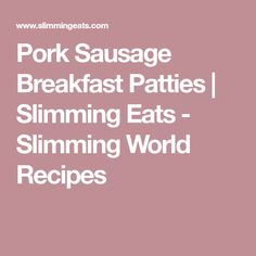 Pork Sausage Breakfast Patties | Slimming Eats - Slimming World Recipes