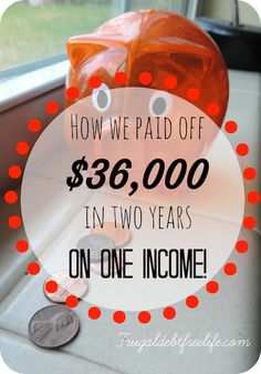 How we paid of $36,000 in debt in two years on just one income!