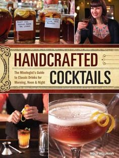 Handcrafted Cocktails: The Mixologist's Guide to Classic Drinks for Morning, Noon &