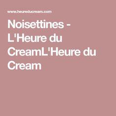 Noisettines - L'Heure du CreamL'Heure du Cream