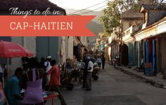 Information about visiting and exploring Cap-Haitien, Haiti including things to do, attractions, the Citadel, eating, accommodation and overland travel