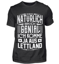 NATÜRLICH BIN ICH GENIAL (LETTLAND) T-Shirt Holland, Mens Tops, Riga, Fashion, Hungary, The Nederlands, Moda, Fashion Styles, The Netherlands