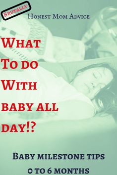 What to do with baby all day: 0-6 months. Find out how to make sure they reach their milestones and what activities they should be doing every day. Maternity l