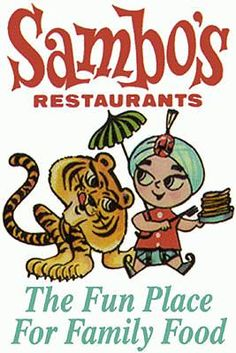 Sambo's  - Sheree and I each had a stuffed tiger that came from there - we love our tigers !