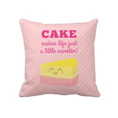 Cake makes life just a little sweeter! Cute Cake throw pillows.