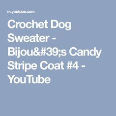 Crochet Dog Sweater - Bijou's Candy Stripe Coat #4 - YouTube